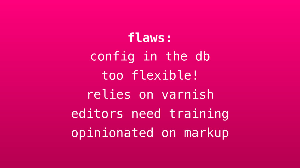 flaws: config in the db too flexible! relies on...