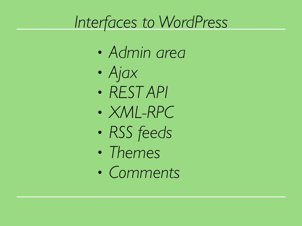 Interfaces to WordPress • Admin area • Ajax • R...