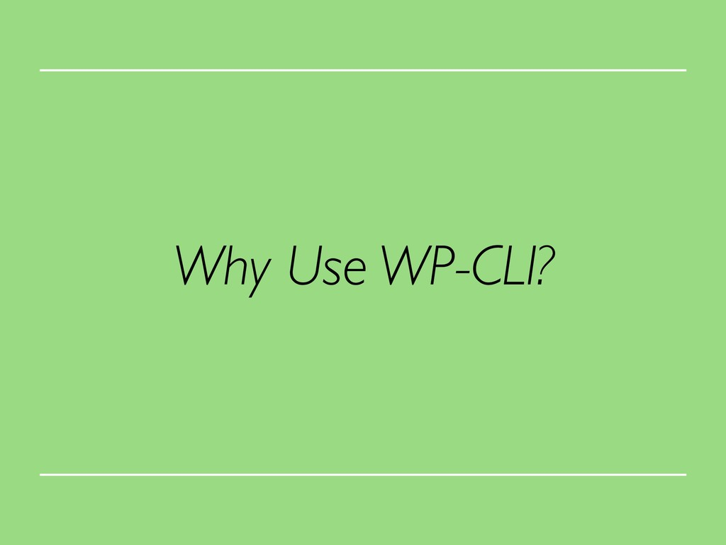Why Use WP-CLI?