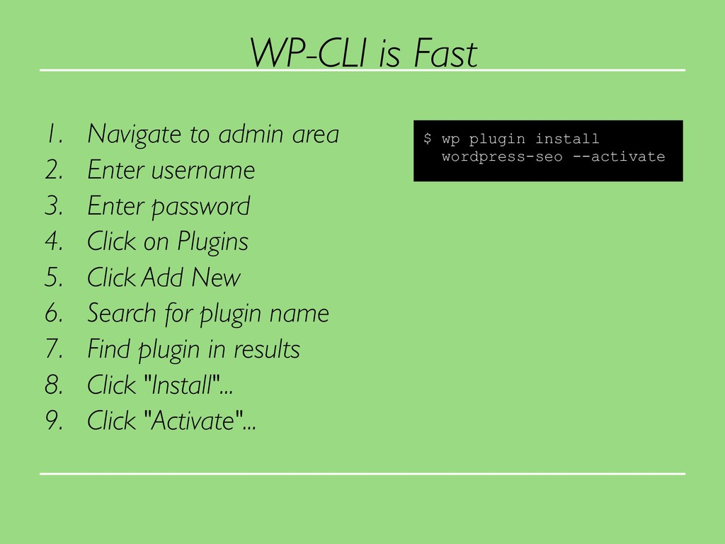 WP-CLI is Fast 1. Navigate to admin area 2. Ent...