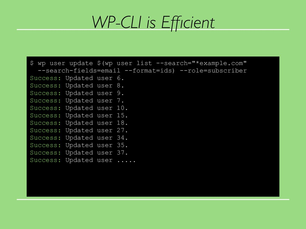 WP-CLI is Efficient $ wp user update $(wp user l...