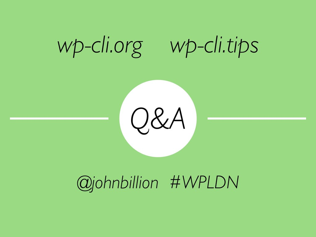 Q&A @johnbillion #WPLDN wp-cli.org wp-cli.tips
