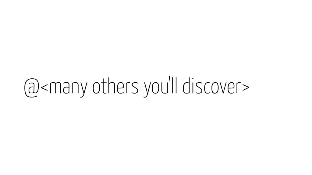 @<many others you'll discover>