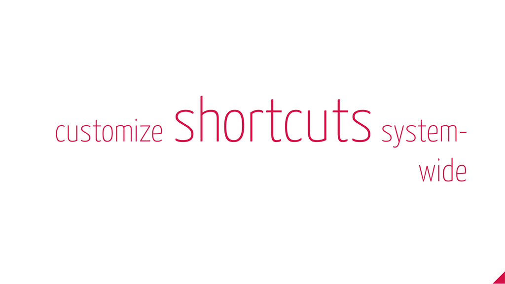 customize shortcuts system- wide