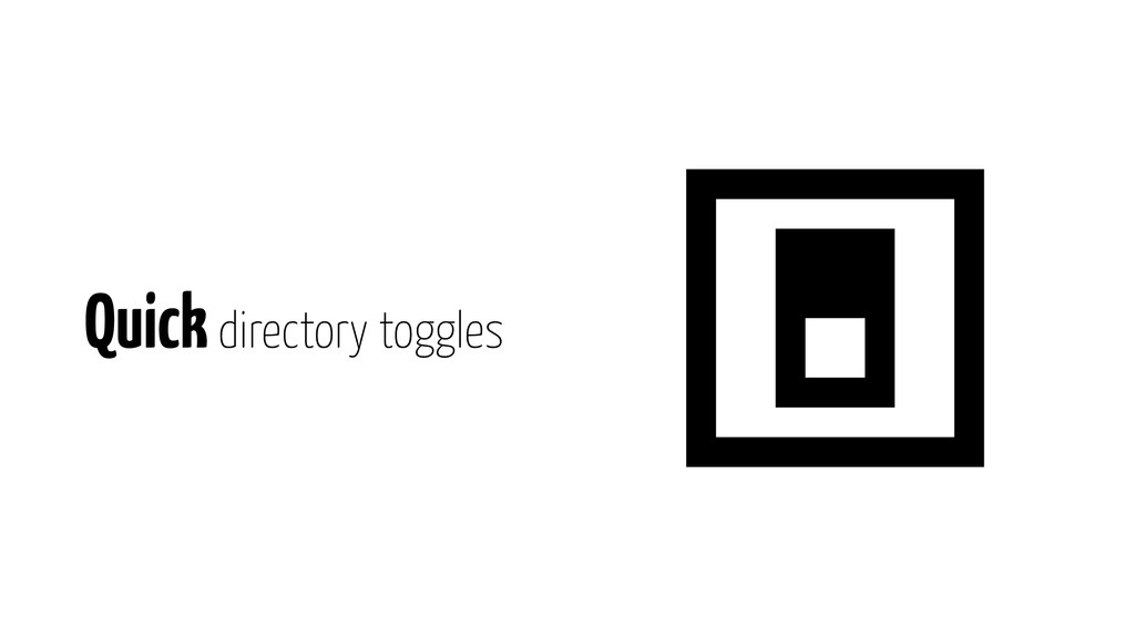 Quick directory toggles