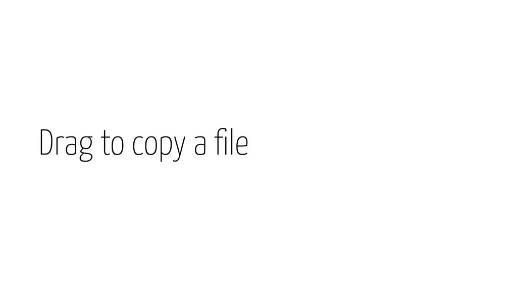 Drag to copy a file