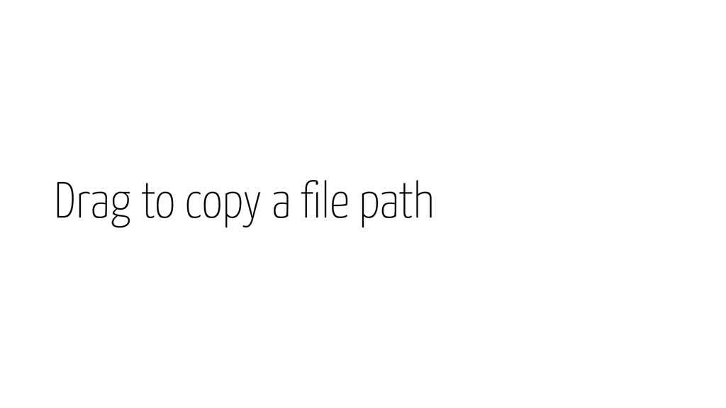 Drag to copy a file path