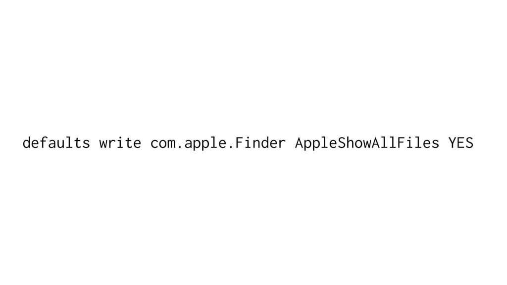 defaults write com.apple.Finder AppleShowAllFil...