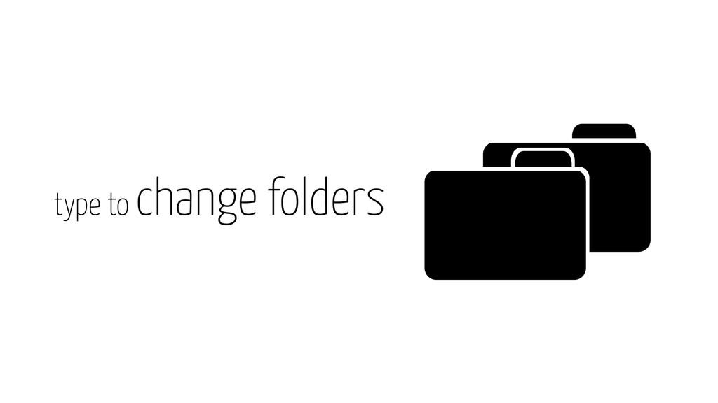 type to change folders