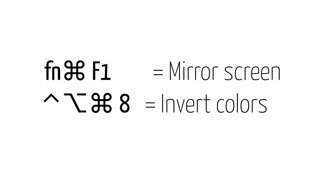 fn⌘ F1 = Mirror screen ⌃⌥⌘ 8 = Invert colors