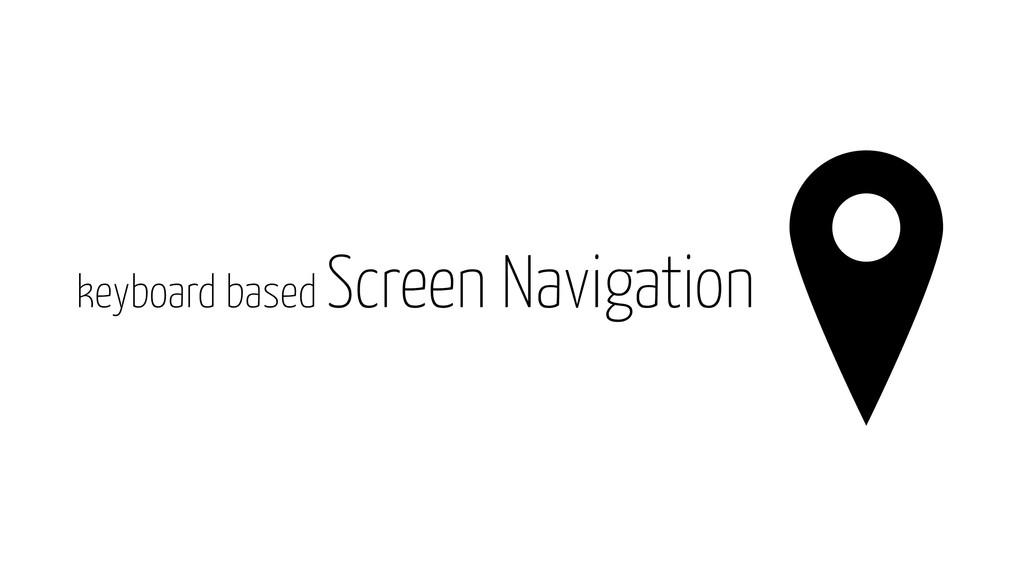 keyboard based Screen Navigation
