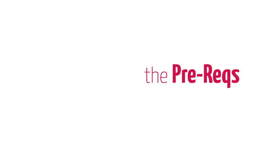 the Pre-Reqs