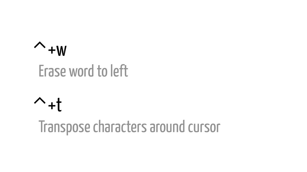 ⌃+w Erase word to left ⌃+t Transpose characters...