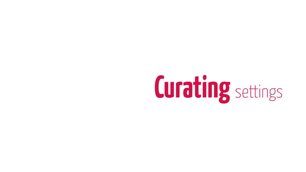 Curating settings