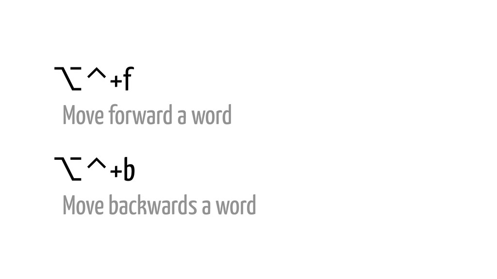 ⌥⌃+f Move forward a word ⌥⌃+b Move backwards a ...