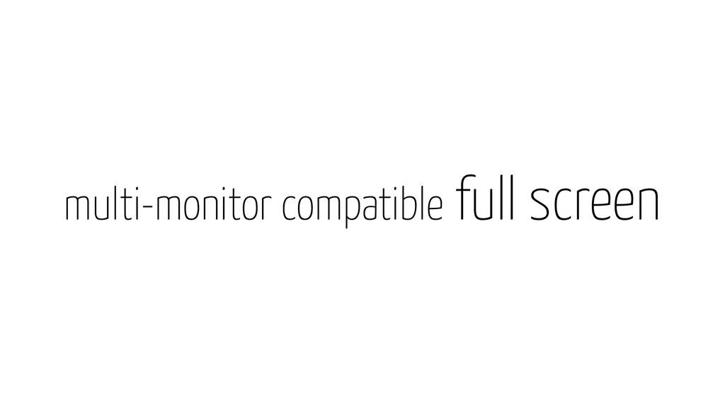 multi-monitor compatible full screen