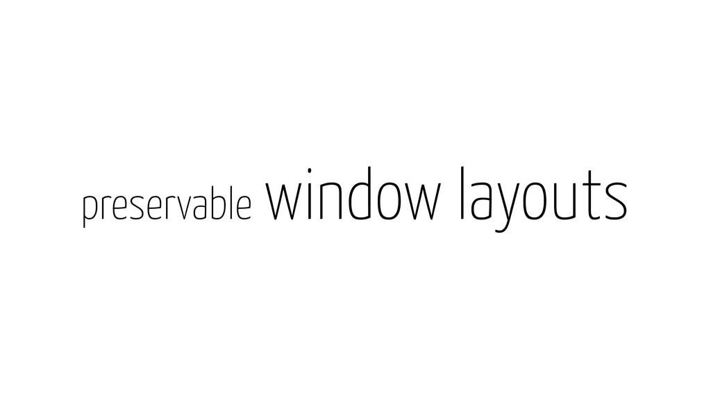 preservable window layouts