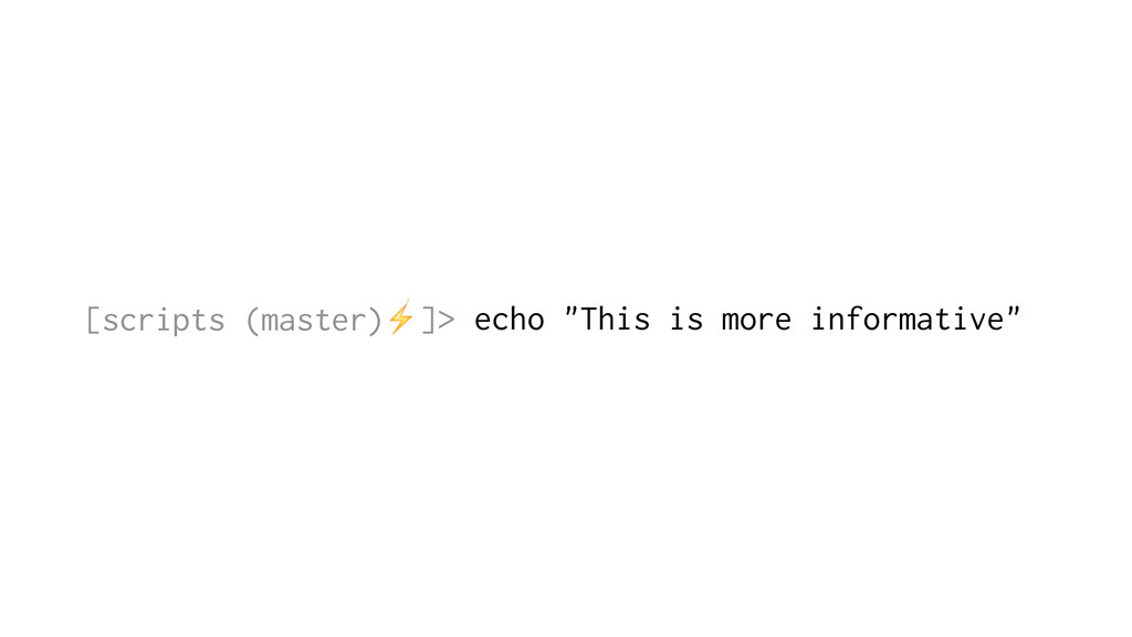 "[scripts (master)⚡]> echo ""This is more informa..."