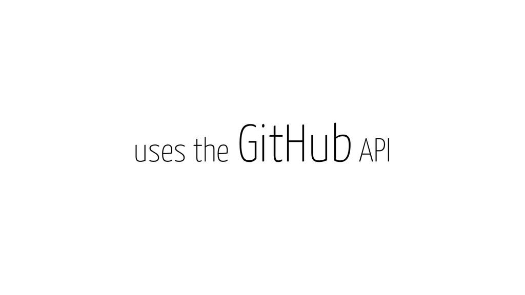 uses the GitHub API