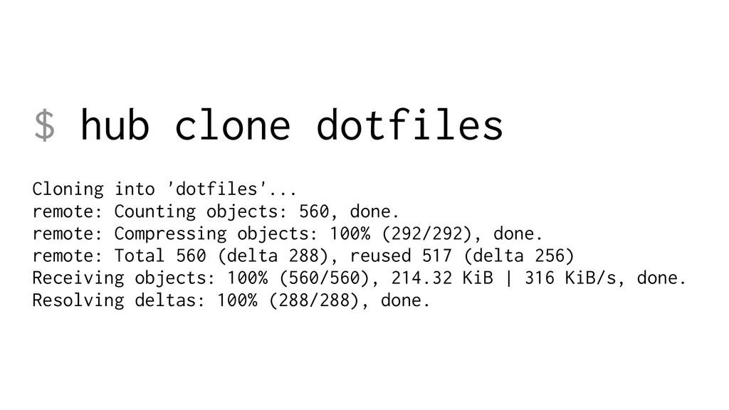 $ hub clone dotfiles Cloning into 'dotfiles'.....