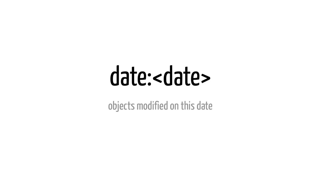 date:<date> objects modified on this date