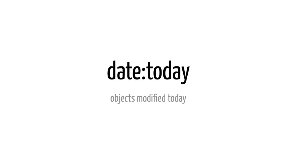 date:today objects modified today