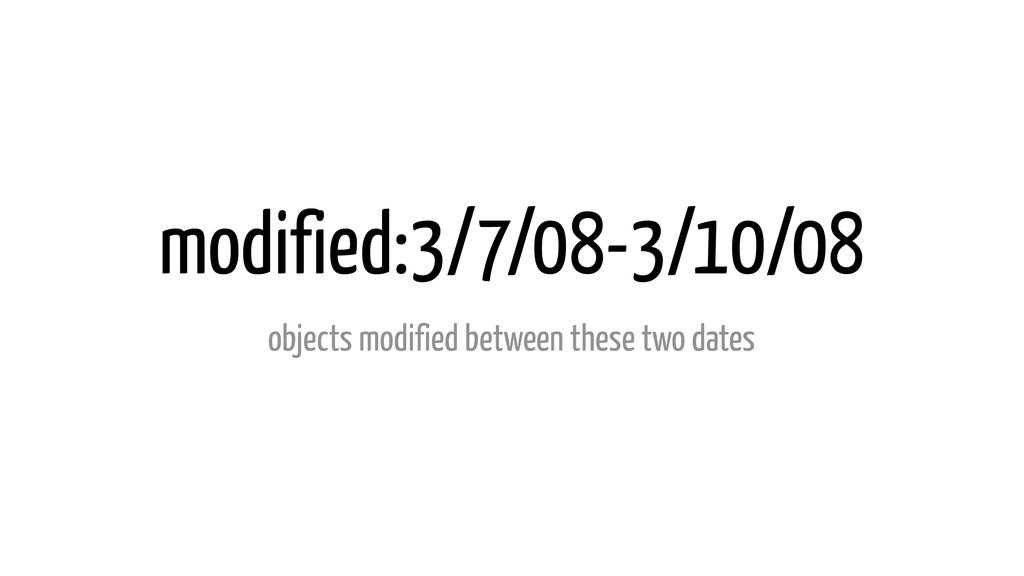 modified:3/7/08-3/10/08 objects modified betwee...