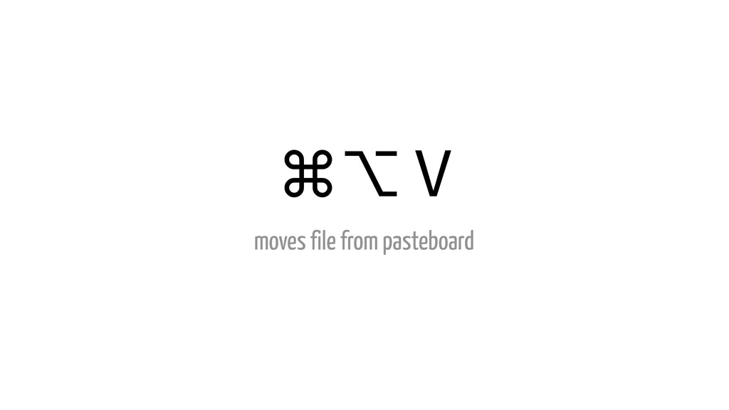 ⌘⌥ V moves file from pasteboard