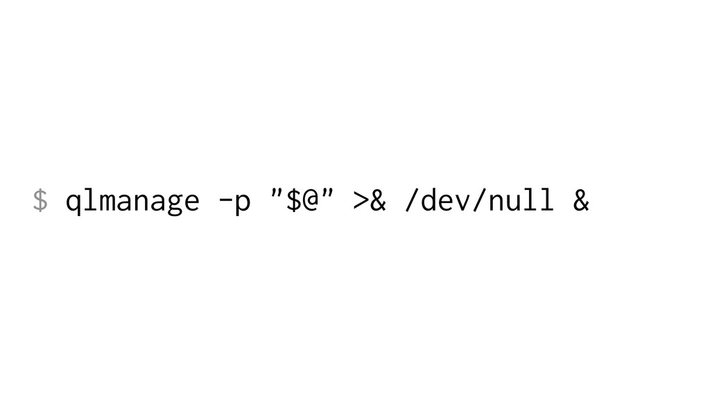 "$ qlmanage -p ""$@"" >& /dev/null &"