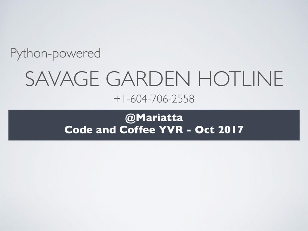 SAVAGE GARDEN HOTLINE Python-powered @Mariatta ...