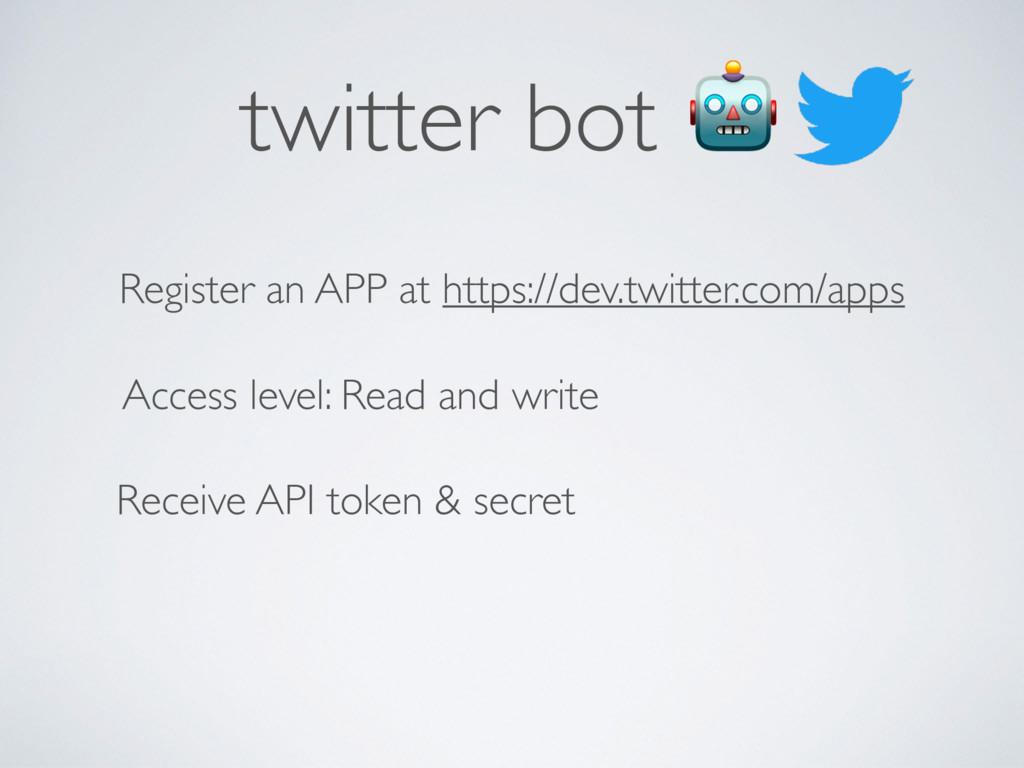 twitter bot  Register an APP at https://dev.twi...