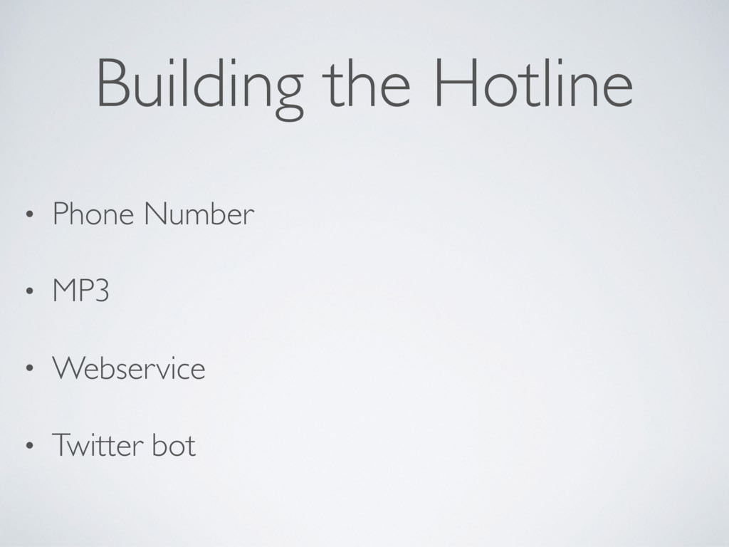 Building the Hotline • Phone Number • MP3 • Web...