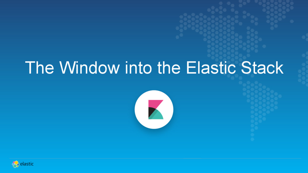 The Window into the Elastic Stack