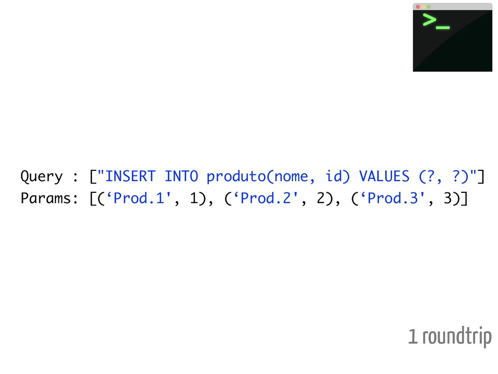 "Query : [""INSERT INTO produto(nome, id) VALUES ..."