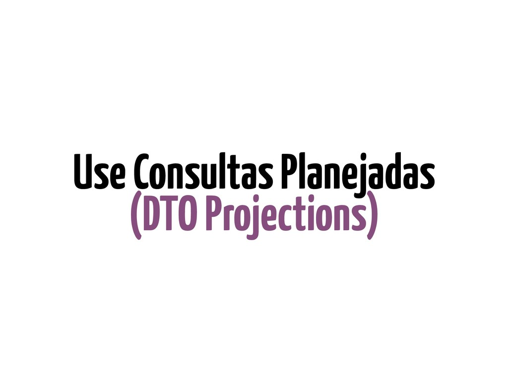 Use Consultas Planejadas (DTO Projections)