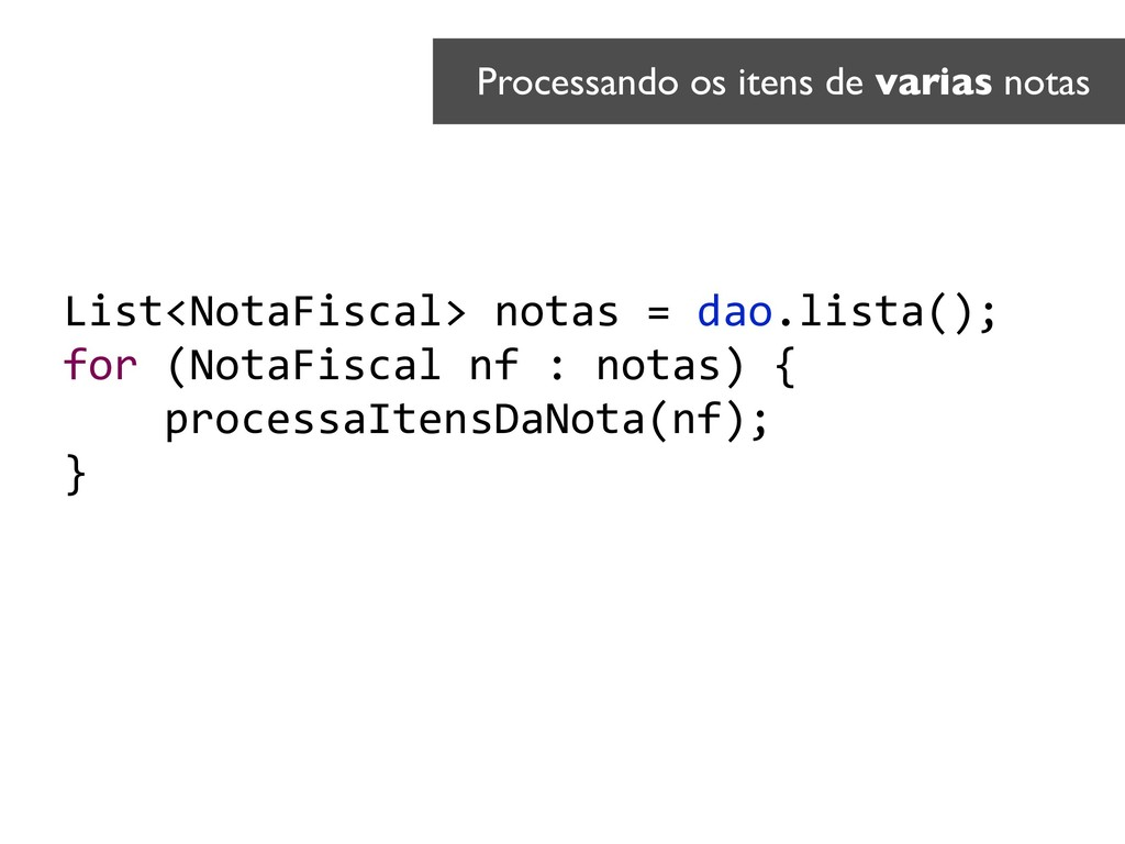 List<NotaFiscal> notas = dao.lista(); for (Nota...