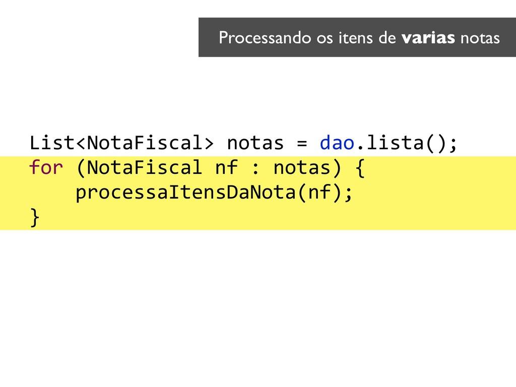 Processando os itens de varias notas List<NotaF...