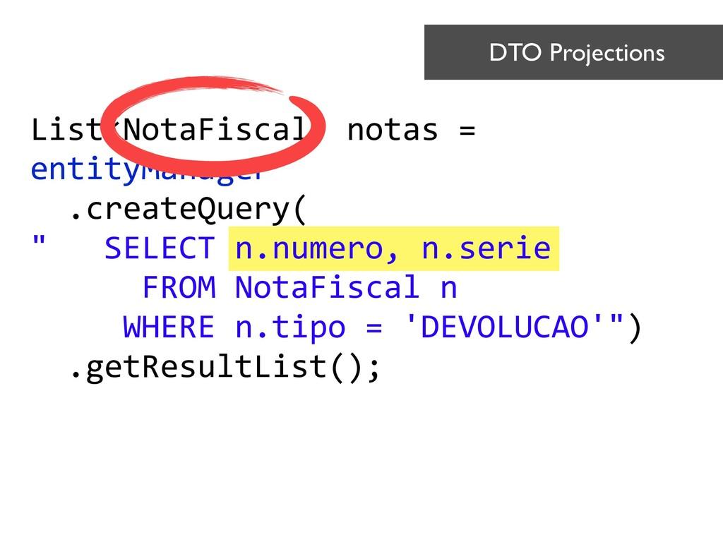 List<NotaFiscal> notas = entityManager .create...