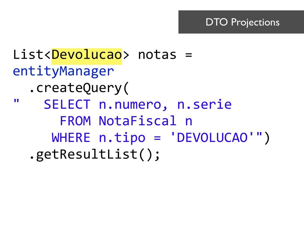 List<Devolucao> notas = entityManager .createQ...