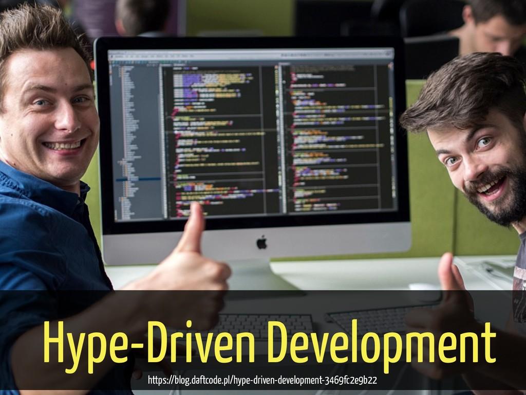Hype-Driven Development https://blog.daftcode.p...