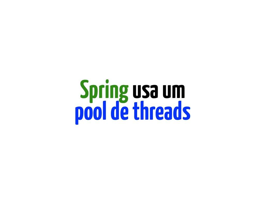 Spring usa um pool de threads