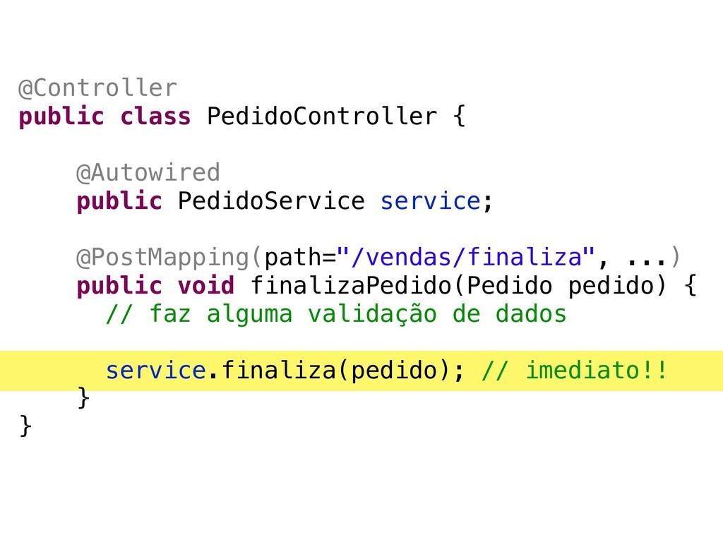 @Controller public class PedidoController { @Au...