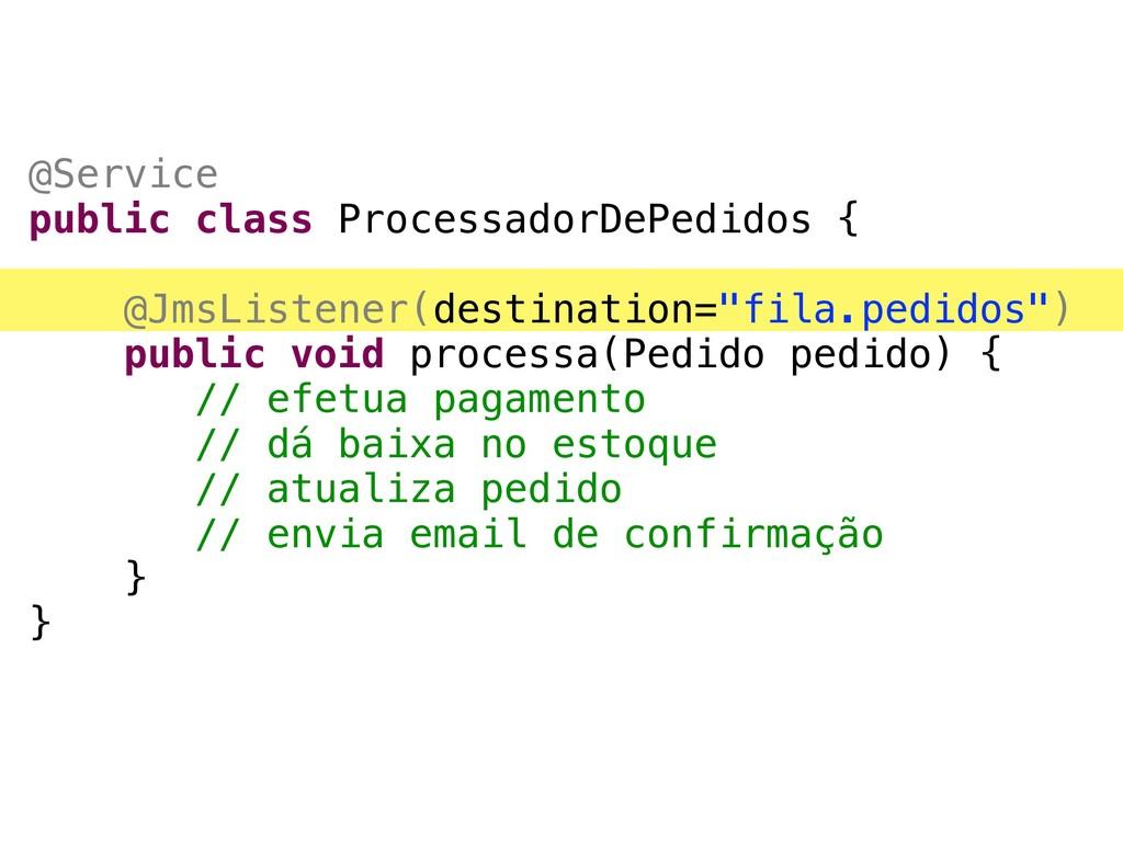 @Service public class ProcessadorDePedidos { @J...