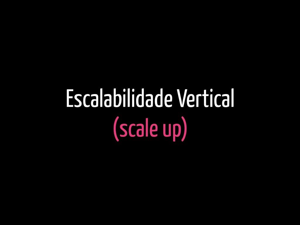 Escalabilidade Vertical (scale up)
