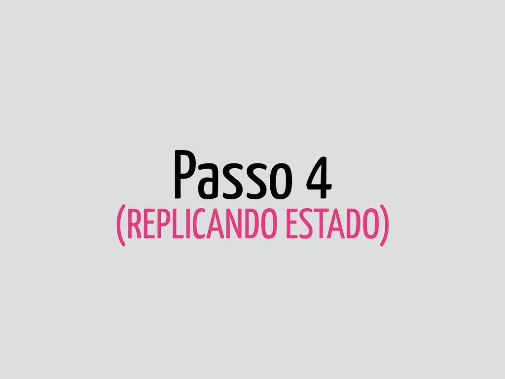 Passo 4 (REPLICANDO ESTADO)