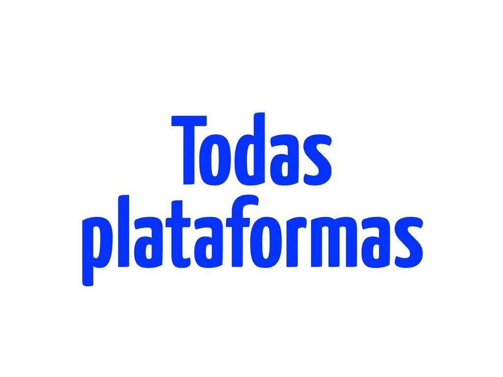 Todas plataformas