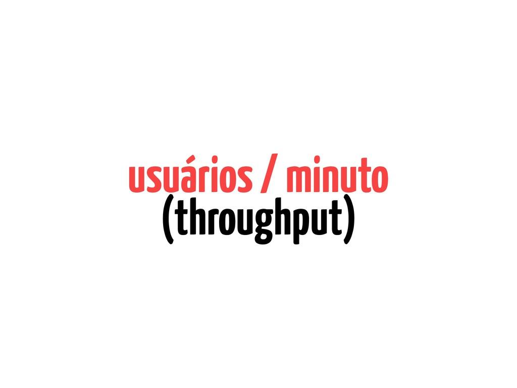usuários / minuto (throughput)