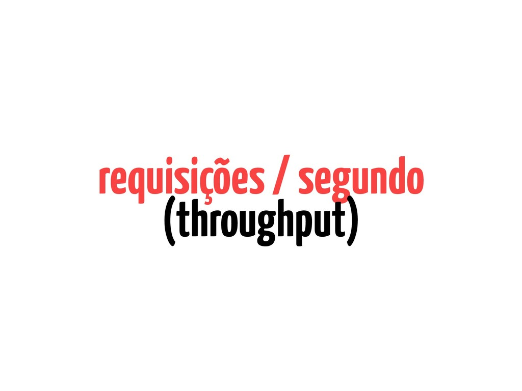 requisições / segundo (throughput)