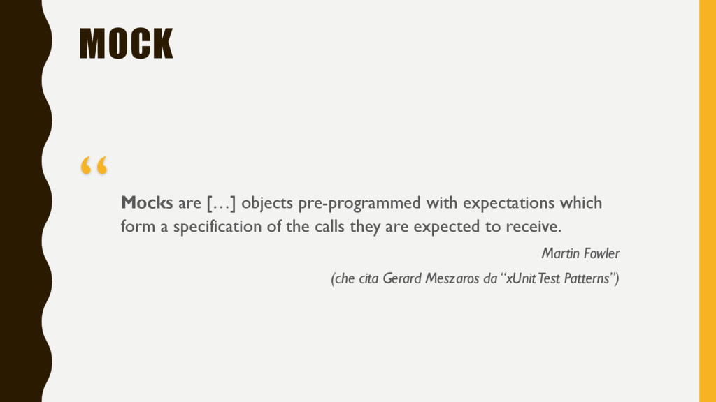 MOCK Mocks are […] objects pre-programmed with ...
