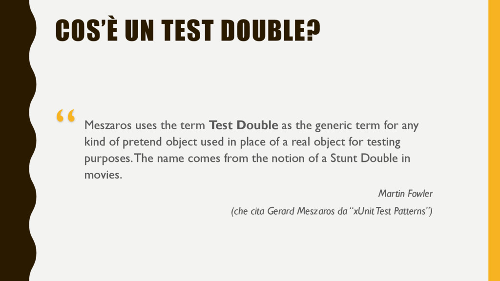 COS'È UN TEST DOUBLE? Meszaros uses the term Te...